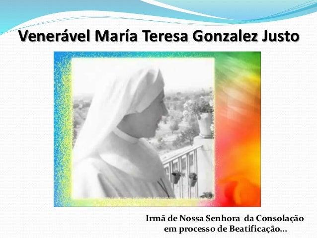 Venerável María Teresa Gonzalez Justo Irmã de Nossa Senhora da Consolação em processo de Beatificação...