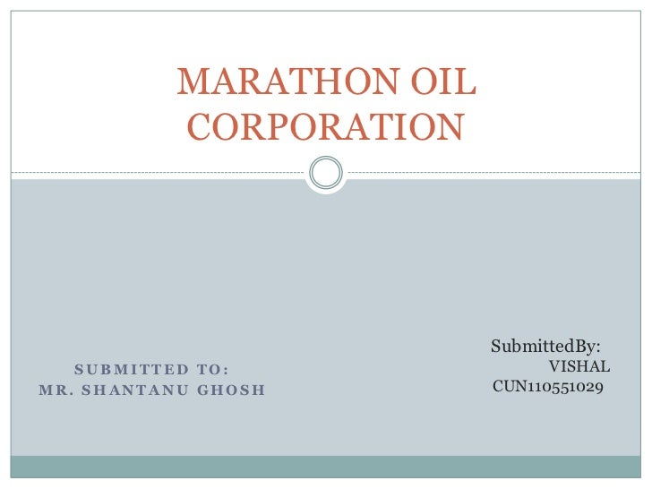 MARATHON OIL          CORPORATION                         SubmittedBy:   SUBMITTED TO:               VISHALMR. SHANTANU GH...