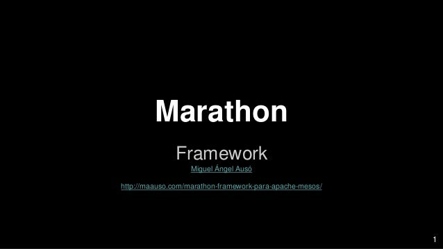 Marathon Framework Miguel Ángel Ausó http://maauso.com/marathon-framework-para-apache-mesos/ 1