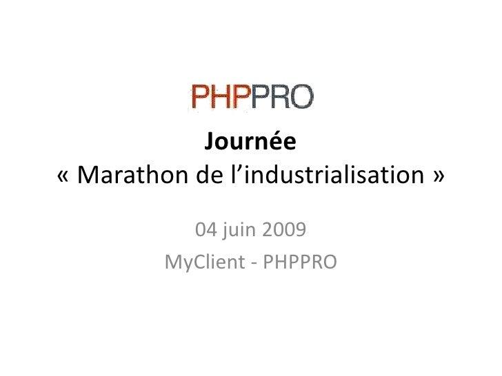 Journée«Marathon de l'industrialisation»<br />04 juin 2009<br />MyClient- PHPPRO<br />