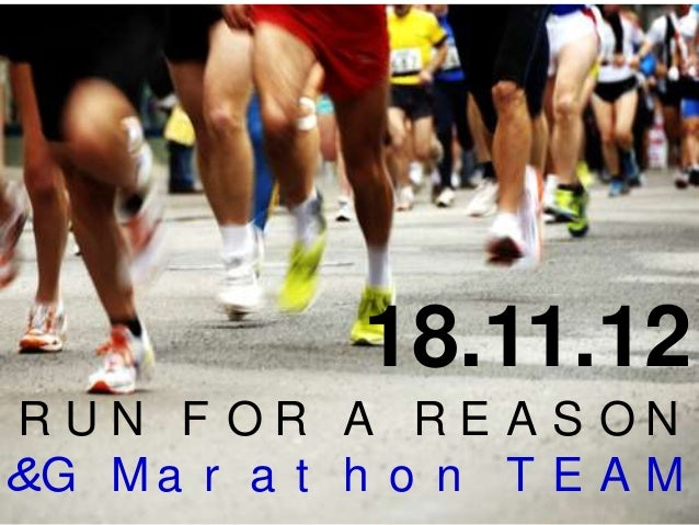 18.11.12RUN F OR A RE A S ON&G M a r a t h o n T E A M