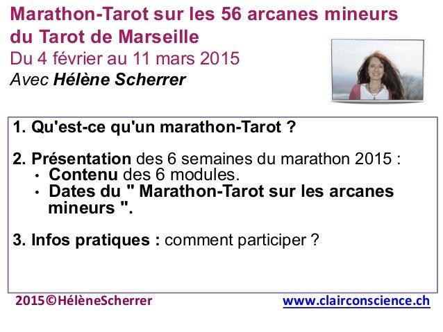 Marathon-Tarot sur les 56 arcanes mineurs du Tarot de Marseille Du 4 février au 11 mars 2015 Avec Hélène Scherrer 1. Qu'es...