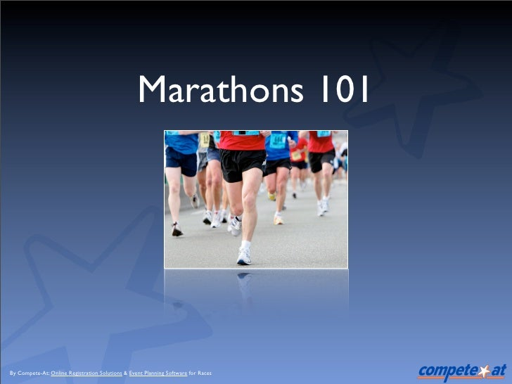 Marathons 101     By Compete-At: Online Registration Solutions & Event Planning Software for Races