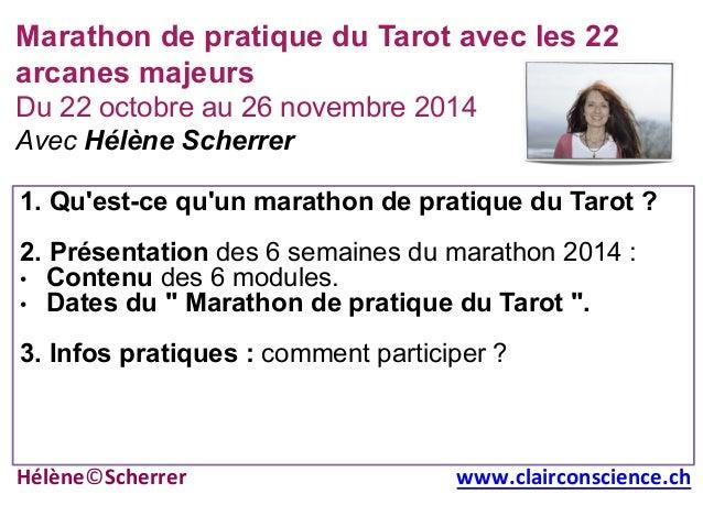 Marathon de pratique du Tarot avec les 22  arcanes majeurs  Du 22 octobre au 26 novembre 2014  Avec Hélène Scherrer  1. Qu...