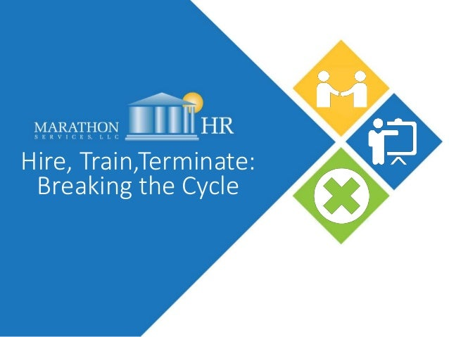 Hire, Train,Terminate: Breaking the Cycle