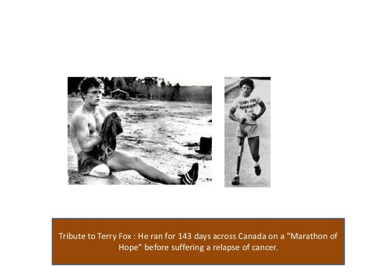 "Tribute to Terry Fox : He ran for 143 days across Canada on a ""Marathon of Hope"" before suffering a relapse of cancer. <br />"