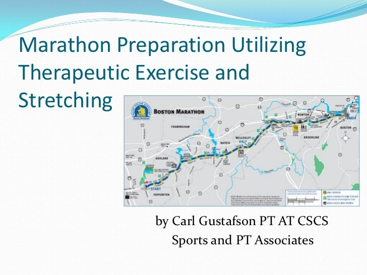 Marathon Preparation UtilizingTherapeutic Exercise andStretching              by Carl Gustafson PT AT CSCS                ...