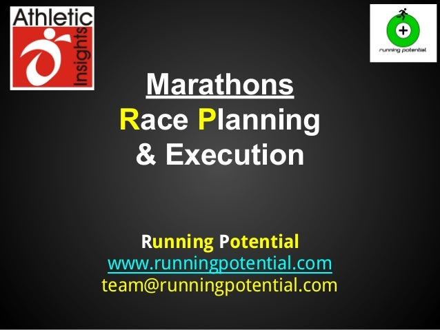 Marathons Race Planning & Execution Running Potential www.runningpotential.com team@runningpotential.com