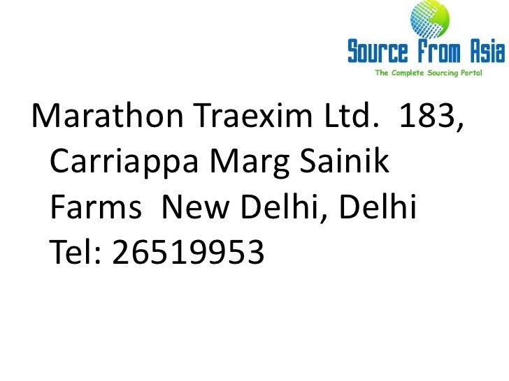Marathon Traexim Ltd.  183, CarriappaMargSainik Farms  New Delhi, Delhi  Tel: 26519953 <br />