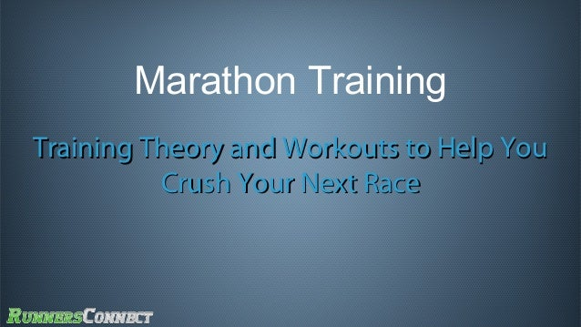 Marathon Training Training Theory and Workouts to Help You Crush Your Next Race