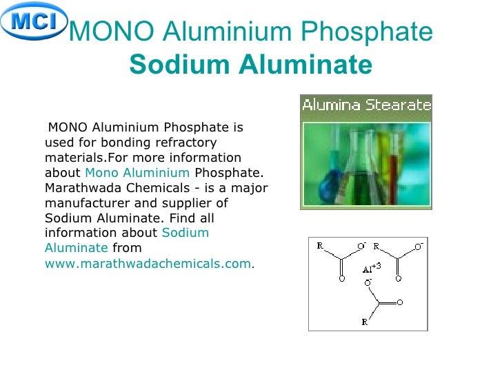 MONO  Aluminium  Phosphate Sodium  Aluminate <ul><li>MONO Aluminium Phosphate is used for bonding refractory materials.For...