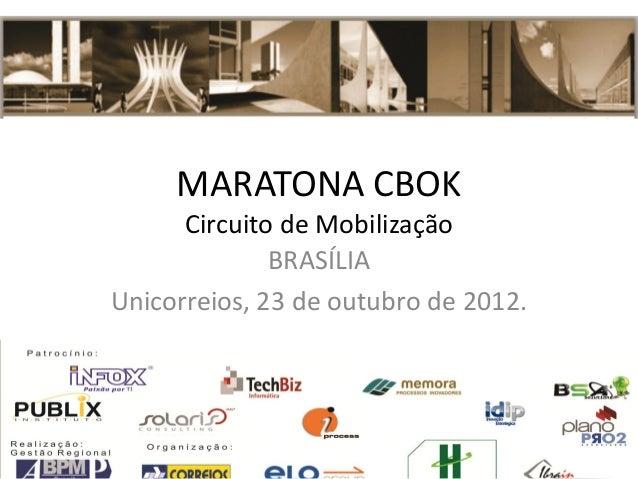 MARATONA CBOK Circuito de Mobilização BRASÍLIA Unicorreios, 23 de outubro de 2012.