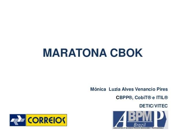 MARATONA CBOK Mônica Luzia Alves Venancio Pires CBPP®, CobiT® e ITIL® DETIC/VITEC