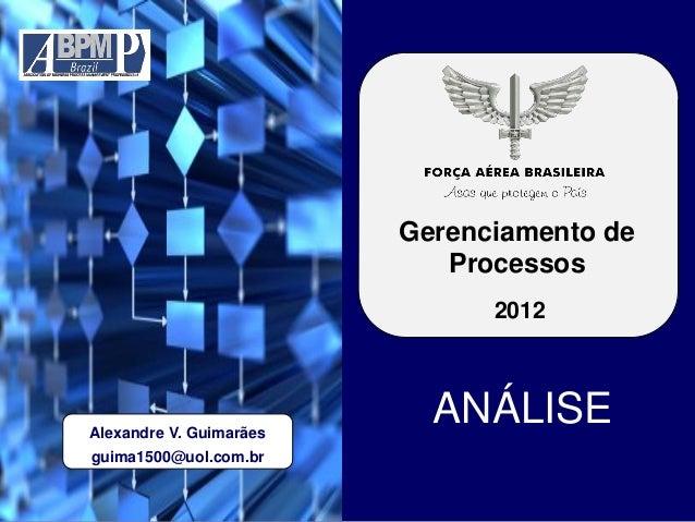 Gerenciamento de Processos 2012 ANÁLISEAlexandre V. Guimarães guima1500@uol.com.br