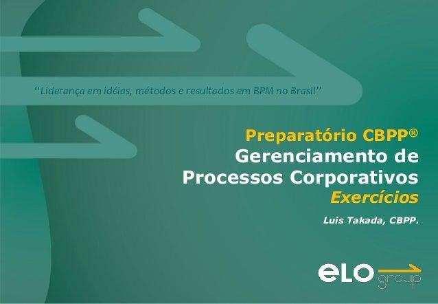 """""""Liderança em idéias, métodos e resultados em BPM no Brasil"""" Luis Takada, CBPP. Preparatório CBPP® Gerenciamento de Proces..."""