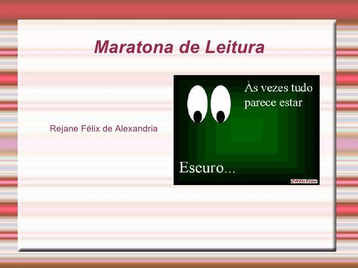 Maratona de Leitura <ul><ul><li>Rejane Félix de Alexandria </li></ul></ul>