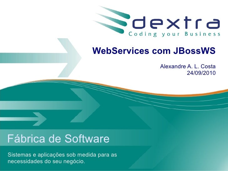 WebServices com JBossWS                                            Alexandre A. L. Costa                                  ...
