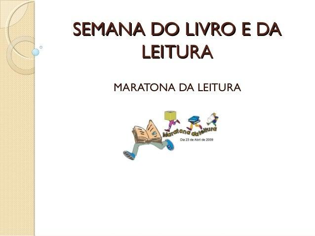 SEMANA DO LIVRO E DA      LEITURA   MARATONA DA LEITURA