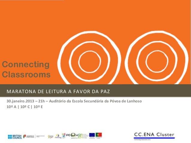 ConnectingClassroomsMARATONA DE LEITURA A FAVOR DA PAZ30.janeiro.2013 – 21h – Auditório da Escola Secundária da Póvoa de L...