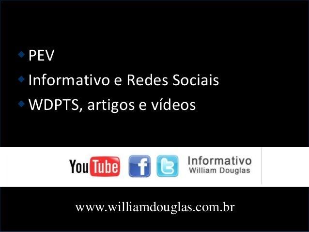 PEV Informativo e Redes Sociais WDPTS, artigos e vídeos www.williamdouglas.com.br