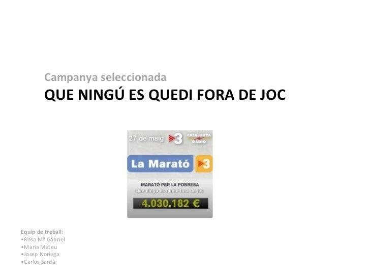 Campanya seleccionada        QUE NINGÚ ES QUEDI FORA DE JOCEquip de treball:•Rosa Mª Gabriel•Maria Mateu•Josep Noriega•Car...