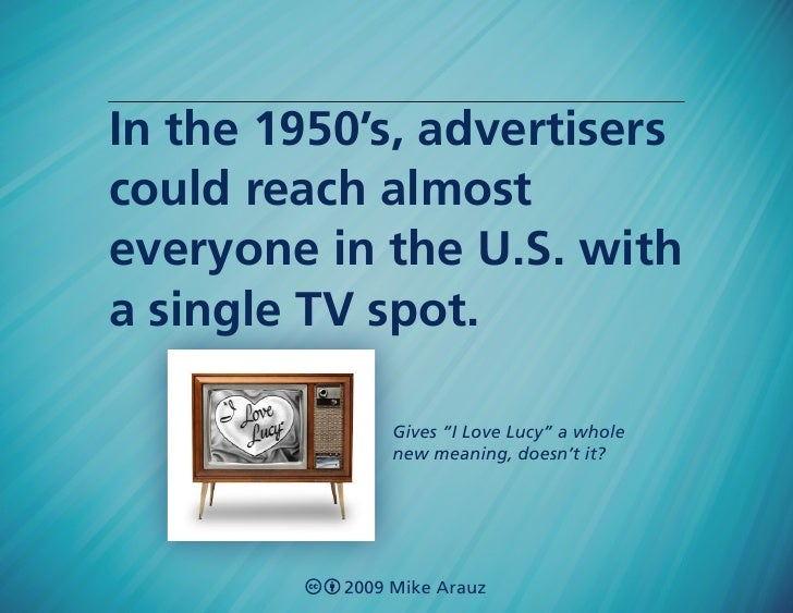 """In the 1950's, advertisers could reach almost everyone in the U.S. with a single TV spot.                 Gives """"I Love Lu..."""