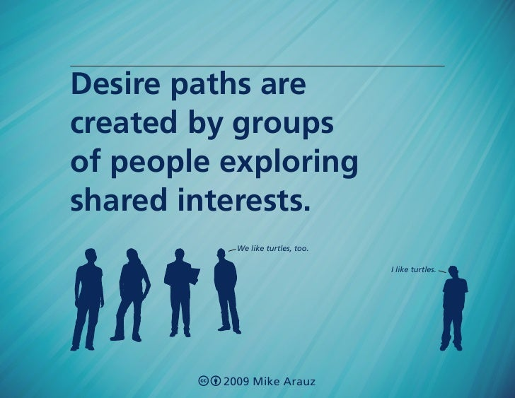 Desire paths are created by groups of people exploring shared interests.             We like turtles, too.                ...
