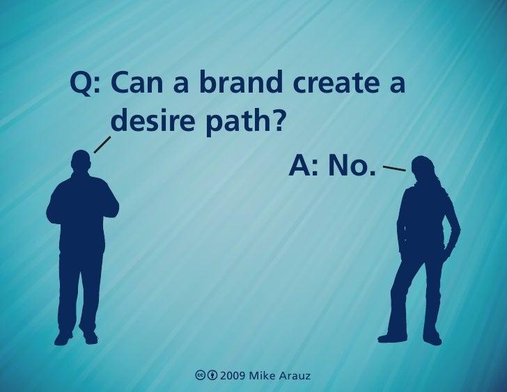 Q: Can a brand create a    desire path?                 A: No.               2009 Mike Arauz