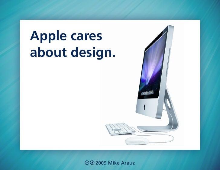 Apple cares about design.              2009 Mike Arauz
