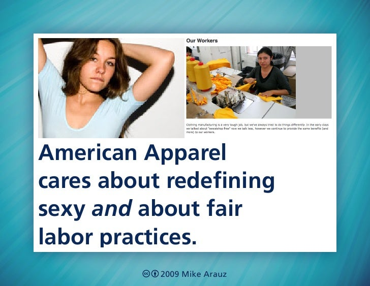 American Apparel cares about redefining sexy and about fair labor practices.            2009 Mike Arauz