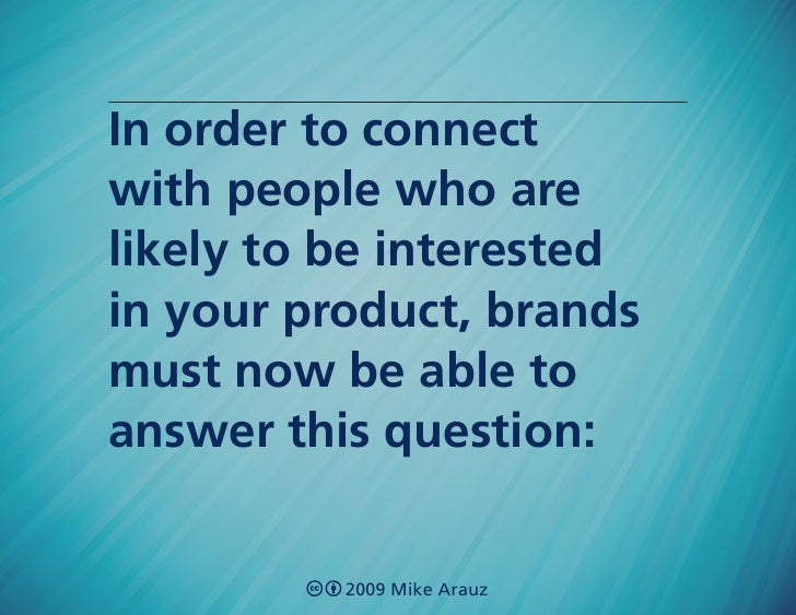 In order to connect with people who are likely to be interested in your product, brands must now be able to answer this qu...