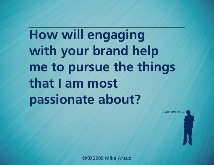 How will engaging with your brand help me to pursue the things that I am most passionate about?                           ...