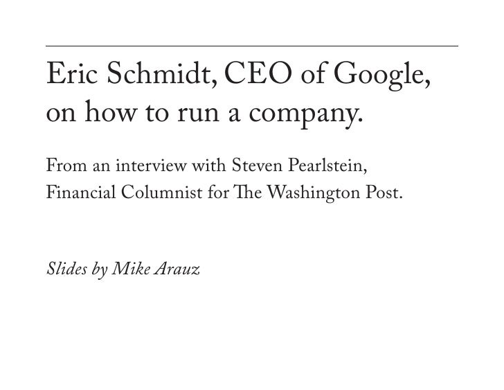 Eric Schmidt, CEO of Google, on how to run a company. From an interview with Steven Pearlstein, Financial Columnist for Th...