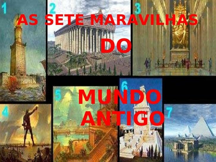 AS SETE MARAVILHAS <ul><li>DO  </li></ul><ul><li>MUNDO ANTIGO </li></ul>