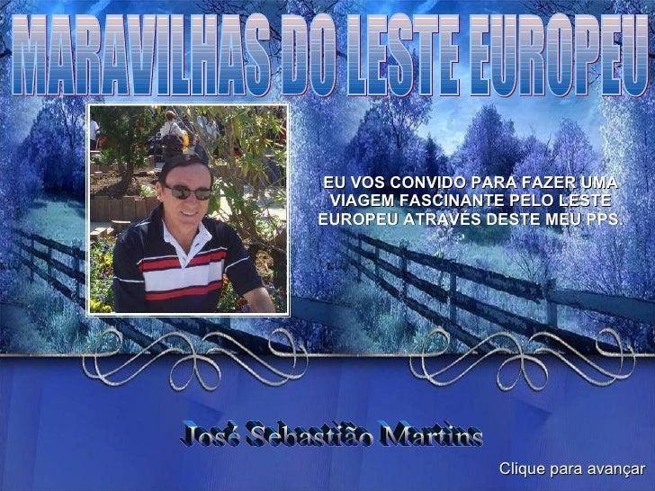 MARAVILHAS DO LESTE EUROPEU EU VOS CONVIDO PARA FAZER UMA VIAGEM FASCINANTE PELO LESTE EUROPEU ATRAVÉS DESTE MEU PPS. José...