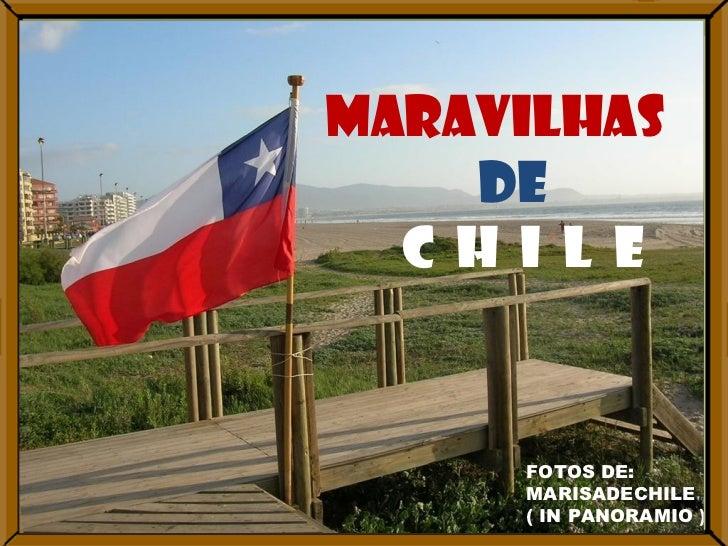 Maravilhas DE C  H  I  L  E FOTOS DE: MARISADECHILE ( IN PANORAMIO )