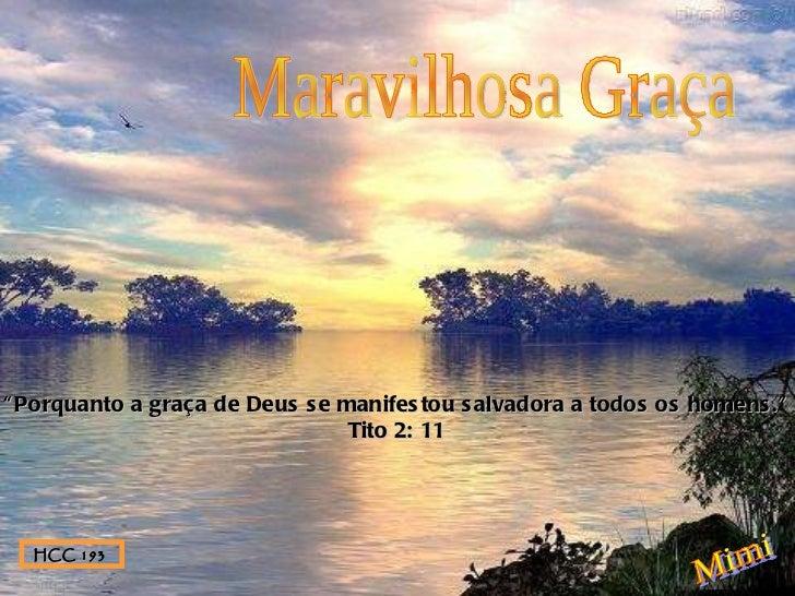 """Maravilhosa Graça """" Porquanto a graça de Deus se manifestou salvadora a todos os homens."""" Tito 2: 11 Mimi HCC 193"""