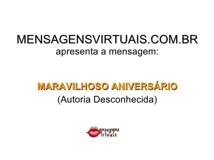 MENSAGENSVIRTUAIS.COM.BR apresenta a mensagem: <ul><li>MARAVILHOSO ANIVERSÁRIO </li></ul><ul><li>(Autoria Desconhecida) </...