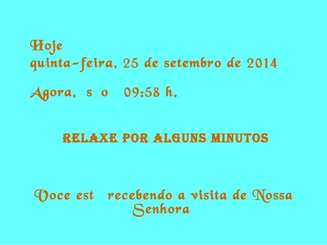 Hoje é  quinta-feira, 25 de setembro de 2014  Agora, são 09:58 h.  RELAXE POR ALguns MinutOs  Voce está recebendo a visita...
