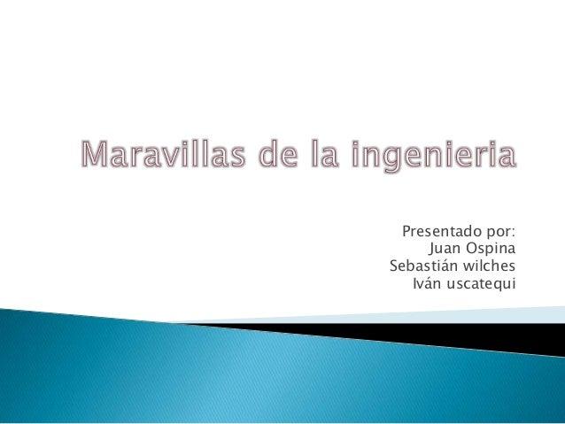 Presentado por:Juan OspinaSebastián wilchesIván uscatequi