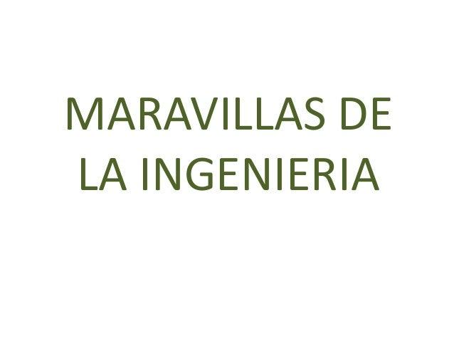 MARAVILLAS DELA INGENIERIA
