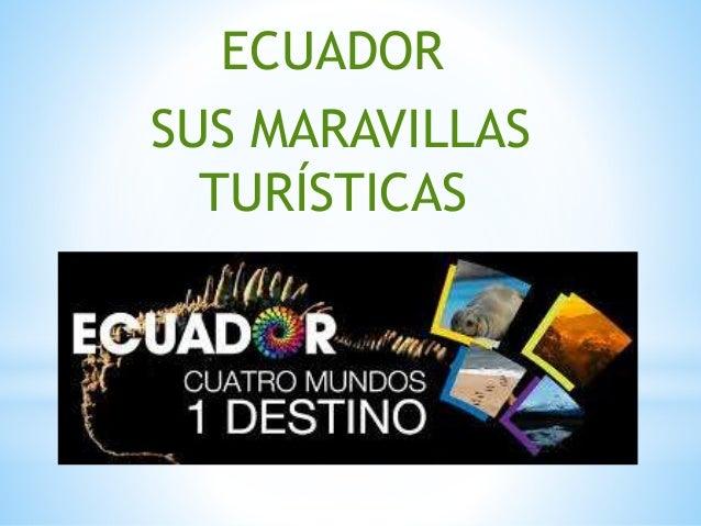 ECUADOR SUS MARAVILLAS TURÍSTICAS