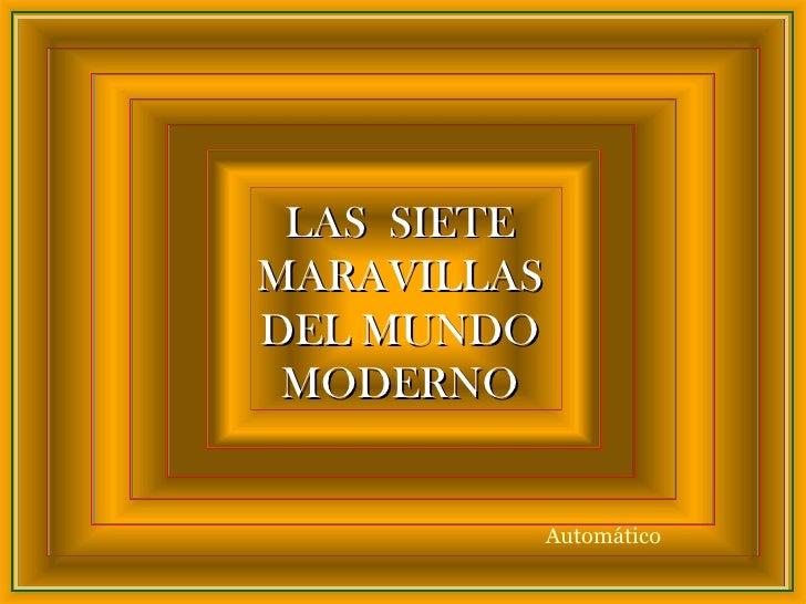 LAS  SIETE MARAVILLAS DEL MUNDO MODERNO Automático