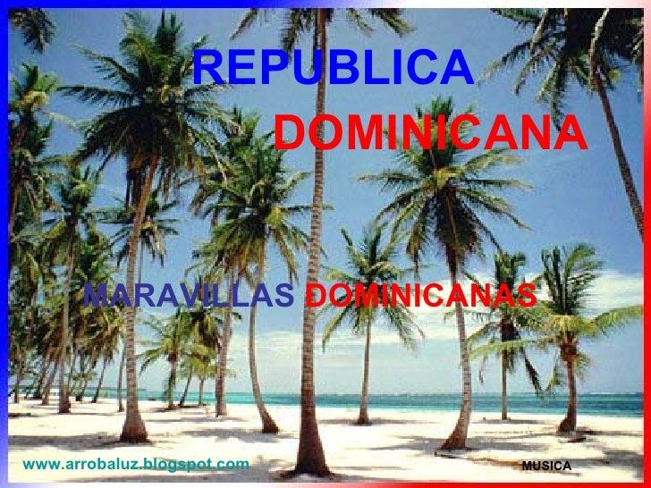 REPUBLICA DOMINICANA www.arrobaluz.blogspot.com MARAVILLAS   DOMINICANAS MUSICA