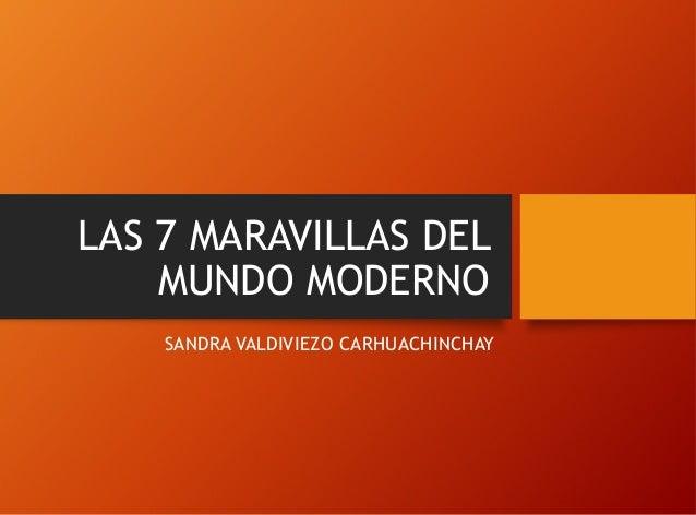 LAS 7 MARAVILLAS DEL MUNDO MODERNO SANDRA VALDIVIEZO CARHUACHINCHAY