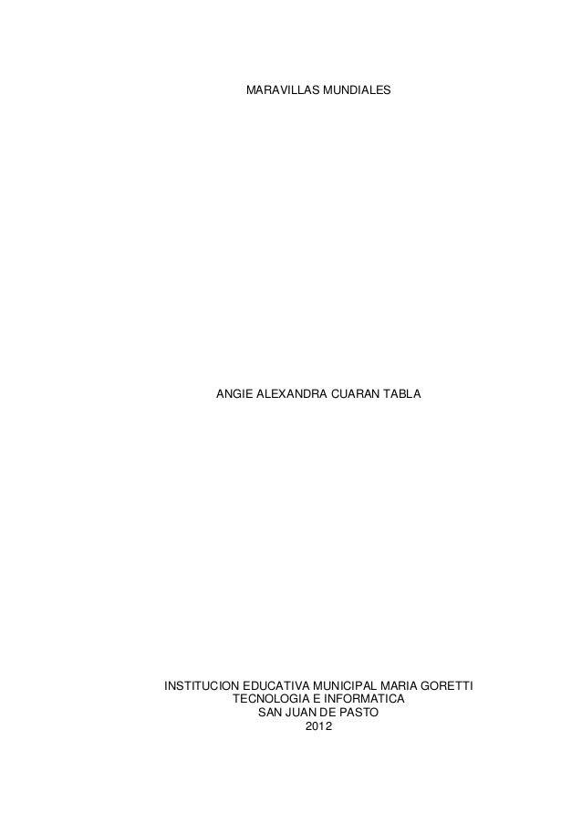 MARAVILLAS MUNDIALES       ANGIE ALEXANDRA CUARAN TABLAINSTITUCION EDUCATIVA MUNICIPAL MARIA GORETTI          TECNOLOGIA E...