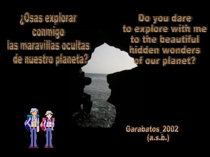 ¿Osas explorar conmigo las maravillas  ocultas de nuestro planeta? Do you dare to explore with me to the beautiful hidden ...