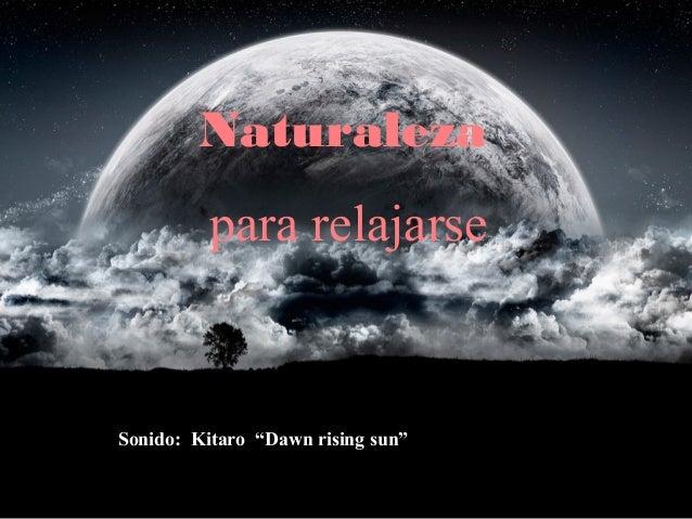 "Sonido: Kitaro ""Dawn rising sun"" Naturaleza para relajarse"