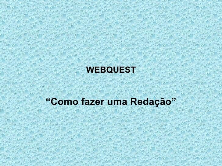 """WEBQUEST """" Como fazer uma Redação"""""""