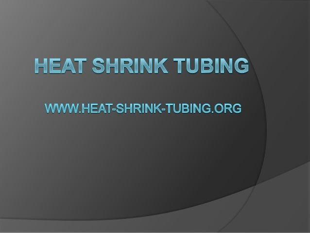   Heat shrink tubing is a mechanically expanded extruded plastic tube that shrinks to between one fifth and one sixth its...